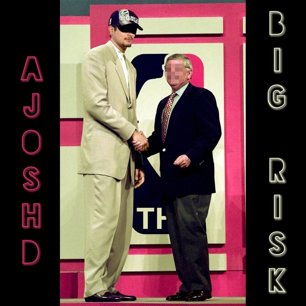 ajoshd big risk